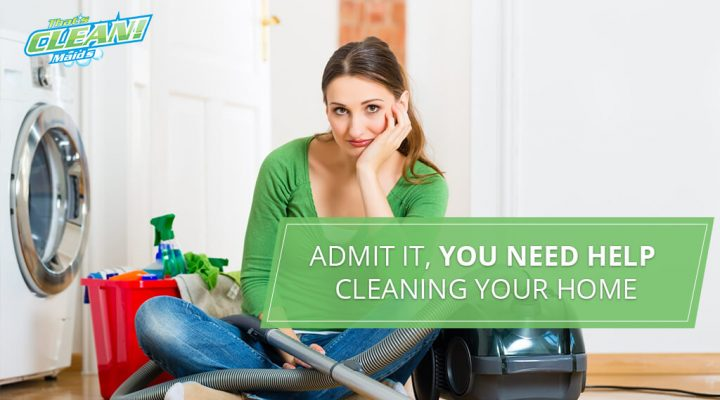 Admit It, You Need Help Cleaning YOUR Home