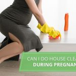 Can I Do House Cleaning During Pregnancy?